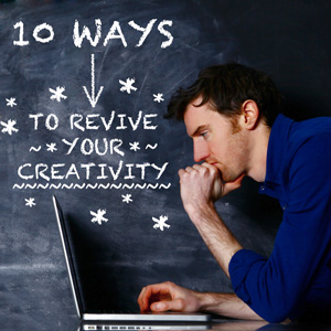 10 Ways To Revive Your Creativity
