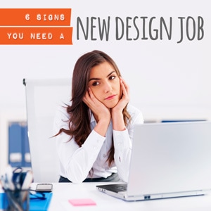6 Signs You Need a New Design job
