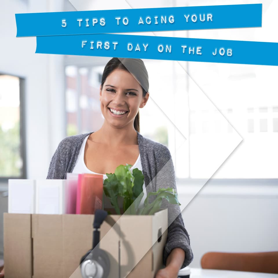 tips to acing your first day on the job onward search 5 tips to acing your first day on the job