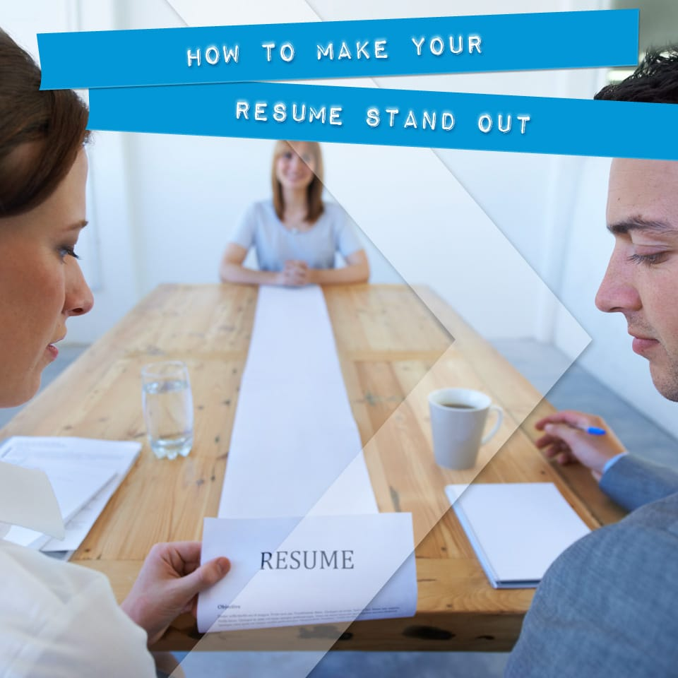 how to make your resume stand out - How To Make Your Resume Stand Out