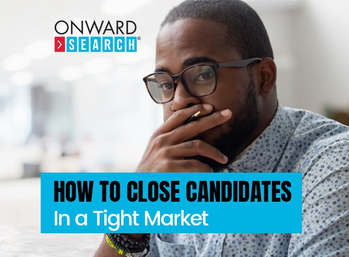 How to Close Candidates in a Tight Market